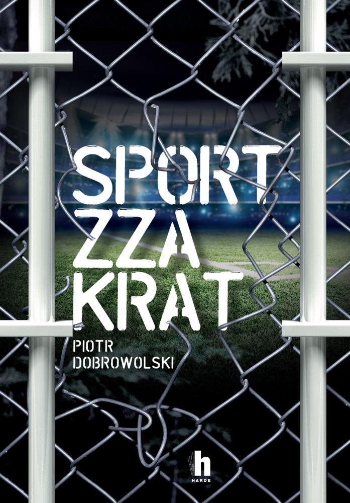 Sport zza krat. Piotr Dobrowolski
