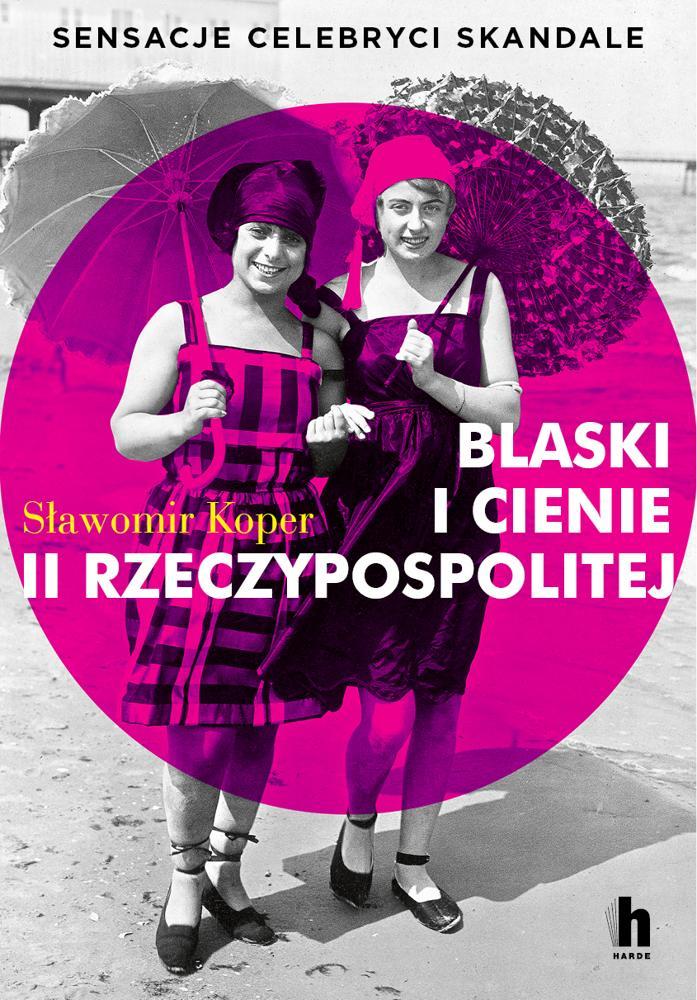 NOWOŚĆ! Blaski i cienie II Rzeczypospolitej. Sławomir Koper